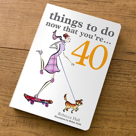 Things To Do Now That You're 40 - Gift Book